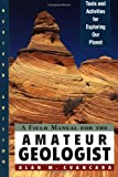 A Field Manual for the Amateur Geologist, Alan M. Cvancara, 047104430X