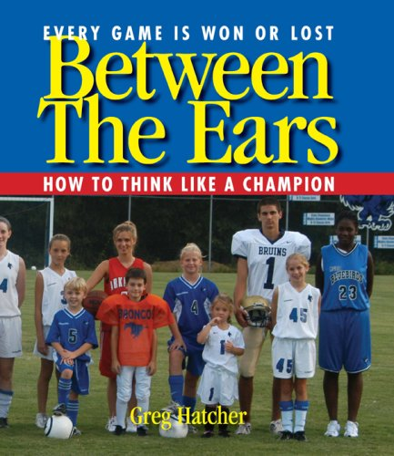 Between the Ears: How to Think Like A Champion