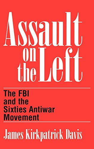 Assault on the Left: The FBI and the Sixties Antiwar Movement