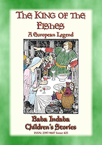 THE KING OF THE FISHES - An Old European Fairy Tale: Baba Indaba's Children's Stories - Issue 425 (Baba Indaba Children's Stories)