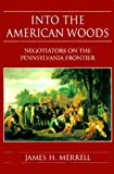 Into the American Woods: Negotiators on the Colonial Pennsylvania