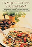La mejor cocina vegetariana: Sorpréndase con esta colección de recetas llenas de sabor y perfectas para cualquier ocasión (Cocina paso a paso series)