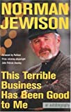 This Terrible Business Has Been Good to Me, Norman Jewison, 0312328680