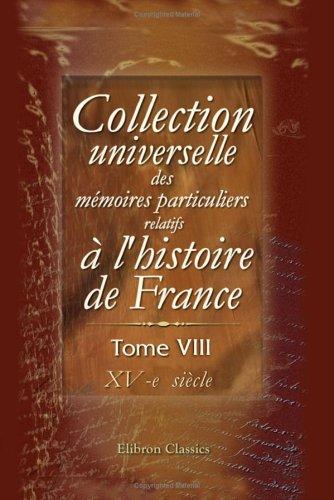 Read Online Collection universelle des mémoires particuliers relatifs à l'histoire de France: Tome 8. XV-e siècle (French Edition) pdf
