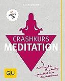Crashkurs Meditation (mit Audio-CD): Anleitung für Ungeduldige - garantiert ohne Schnickschnack
