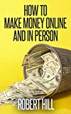 How To Make Money Online And In Person