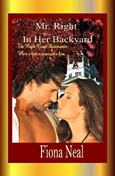 Mr. Right In Her Backyard (The Maple Grove Matrimonies Book 1) by [Neal, Fiona]