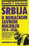 Srbija U Nemackom Javnom Mnjenju Od 1914. Do 1918.
