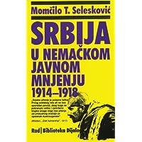 Srbija u nemackom javnom mnjenju od 1914. do 1918. (Serbian Edition)