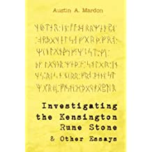 Investigating the Kensington Rune Stone and Other Essays by Austin A. Mardon (2012-05-25)