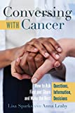 Conversing with Cancer: How to Ask Questions, Find and Share Information, and Make the Best Decisions (Language as Social Action)