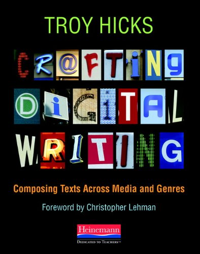 Crafting Digital Writing: Composing Texts Across Media and Genres
