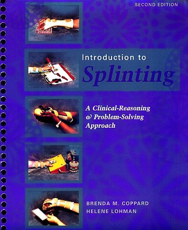 Introduction to Splinting: A Clinical-Reasoning & Problem-Solving Approach by Mosby