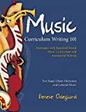 Music Curriculum Writing 101 : Assistance with Standards-based Music Curriculum and Assessment Writing, Odegaard, Denese, 1579997244
