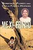 Mexi-Gringo, Bonifacio Flores and Chela Flores-Hopkins, 143437467X