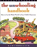 The Unschooling Handbook, Mary Griffith, 0761512764
