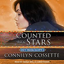 Counted with the Stars: Out from Egypt, Book 1 Audiobook by Connilyn Cossette Narrated by Sarah Mollo-Christensen