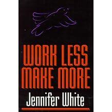 Work Less, Make More