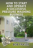 How to Start and Operate a Successful Pressure Washing Business