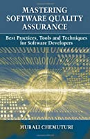 Mastering Software Quality Assurance: Best Practices, Tools and Techniques for Software Developers Front Cover