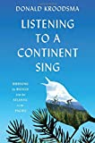 img - for Listening to a Continent Sing: Birdsong by Bicycle from the Atlantic to the Pacific book / textbook / text book