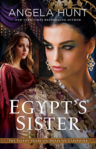 Egypt's Sister (The Silent Years Book #1): A Novel of Cleopatra by [Hunt, Angela]