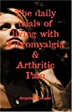 The Daily Trials of Living with Fibromyalgia and Arthritic Pain, Angela Coupar, 1897312423