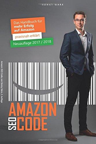 Amazon SEO Code: Das Handbuch für mehr Erfolg auf Amazon | für FBA, FBM, Vendoren & Agenturen Taschenbuch – 29. Mai 2016 Ronny Marx 3000532927