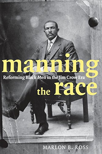Manning the Race: Reforming Black Men in the Jim Crow Era (Sexual Cultures)