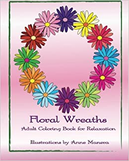 Floral Wreaths Adult Coloring Book for Relaxation by Anne Manera (2015-10-07)