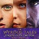 The Wyrdos Tales: Three Book Bundle Audiobook by Gwendolyn Druyor Narrated by Gwendolyn Druyor