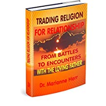 Trading Religion for Relationship: From Battles to Encounters with the loving Father