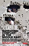 Narrating Conflict in the Middle East : Discourse, Image and Communications Practices in Lebanon and Palestine, Matar, Dina and Harb, Zahera, 1780761031