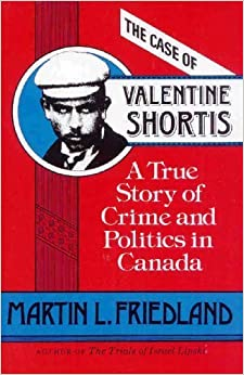 The Case of Valentine Shortis: A True Story of Crime and Politics in Canada by Martin L. Friedland (1988-10-01)