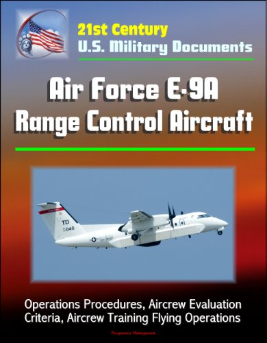 Control Document (21st Century U.S. Military Documents: Air Force E-9A Range Control Aircraft - Operations Procedures, Aircrew Evaluation Criteria, Aircrew Training Flying Operations)