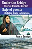 Under the Bridge/ Bajo el puente: Stories from the Border/ Relatos desde la frontera (English and Spanish Edition)