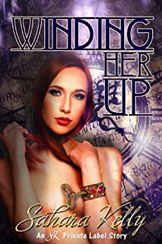 Winding Her Up (Steampunk Seductions Book 3) by [Kelly, Sahara]