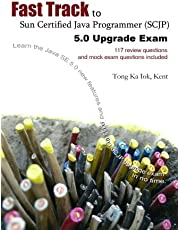 Fast Track to Sun Certified Java Programmer (Scjp) 5.0 Upgrade Exam