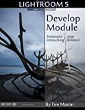 Photographer's Guide to Lightroom 5: Develop Module, Tim Martin, 1492850772