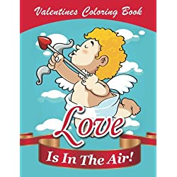 Love Is In The Air!: Valentines Coloring Book