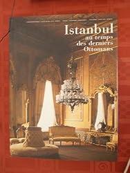 Istanbul au temps des derniers Ottomans