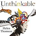 Unthinkable: An Extraordinary Journey Through the World's Strangest Brains | Helen Thomson