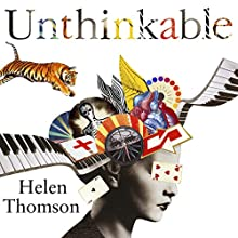 Unthinkable: An Extraordinary Journey Through the World's Strangest Brains Audiobook by Helen Thomson Narrated by Helen Thomson