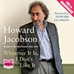 Whatever It Is, I Don't Like It | Howard Jacobson