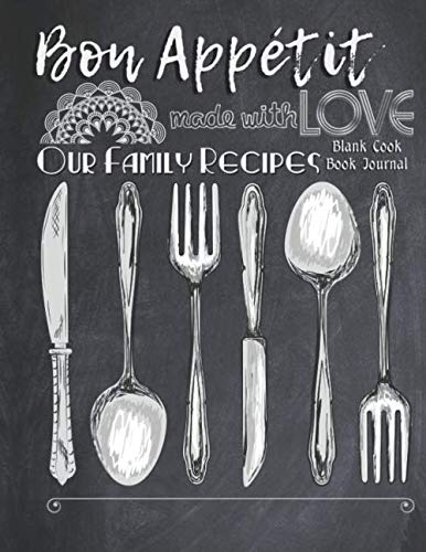 Bon Appetit Made with Love Our Family Recipes Blank Cook Book Journal: Create Record & Write Homemade Vegetarian or Vegan / Gluten / Peanut (nut) and Allergy Free Meals in Empty Food Template Space