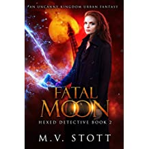 Fatal Moon: An Uncanny Kingdom Urban Fantasy (Hexed Detective Book 2)