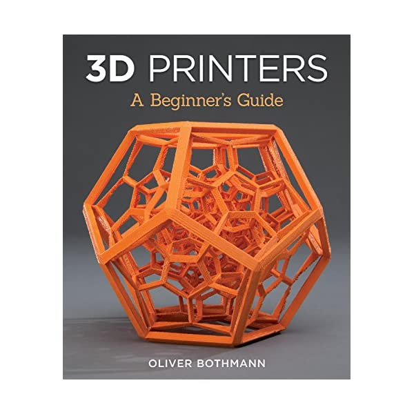 3D Printers: A Beginner's Guide (Fox Chapel Publishing) Learn the Basics of...