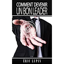 Leadership: Comment Devenir Un Bon Leader (Leader, Leadership, Comment devenir Leader, Charisme, Influence) (French Edition)
