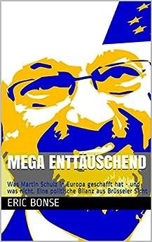 MEGA enttäuschend: Was Martin Schulz in Europa geschafft hat - und was nicht. Eine politische Bilanz aus Brüsseler Sicht (German Edition) by [Bonse, Eric]
