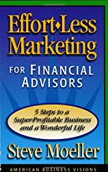 Effortless Marketing for Financial Advisors by Steve Moeller